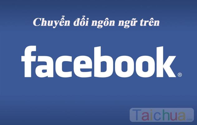 Hướng dẫn cách chuyển đổi ngôn ngữ trên facebook
