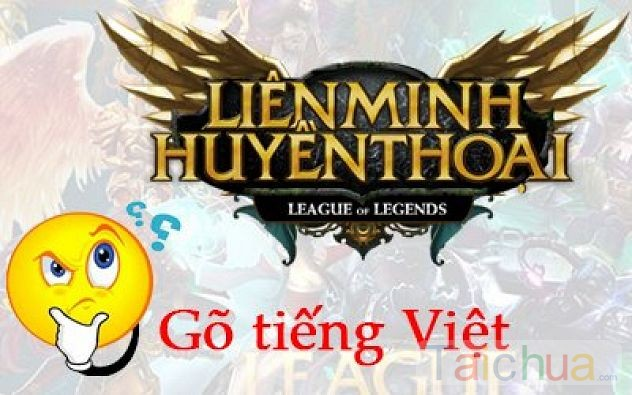 Sử dụng tiếng Việt có dấu trong Liên minh huyền thoại bằng Unikey