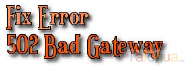 Lỗi 502 Bad Gateway và cách khắc phục như thế nào?