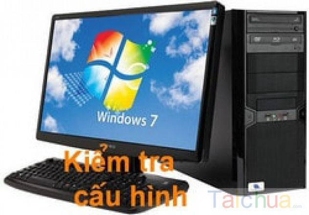 Hướng dẫn kiểm tra cấu hình máy tính Win XP/7/8/10