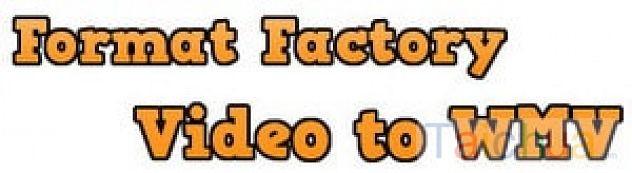 Chuyển đổi đuôi video sang WMV bằng Format Factory như thế nào?