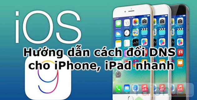 Đổi DNS iPhone, iPad như thế nào?