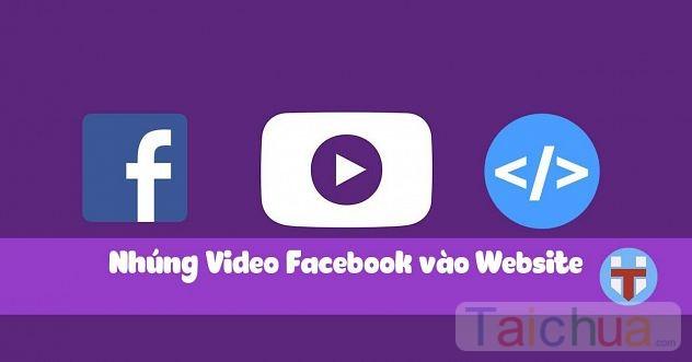 Hướng dẫn cách chèn video facebook lên website