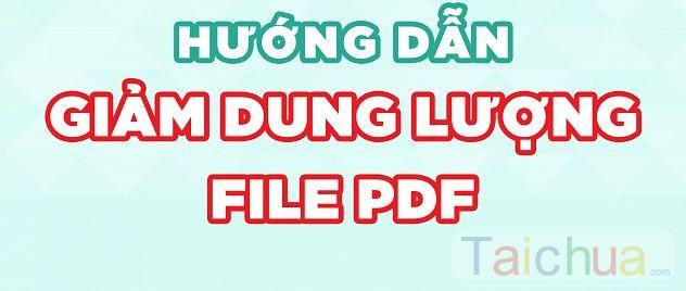Hướng dẫn giảm dung lượng file PDF đơn giản