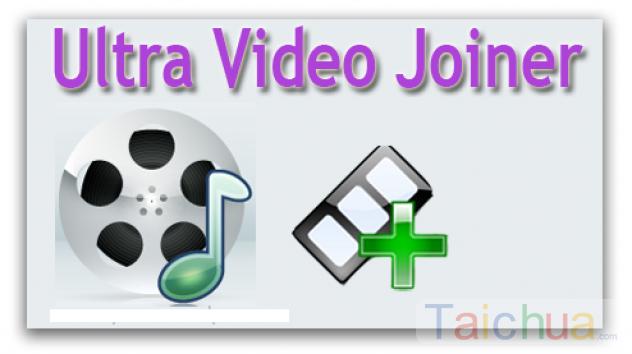 Nối video bằng Ultra Video Joiner như thế nào?