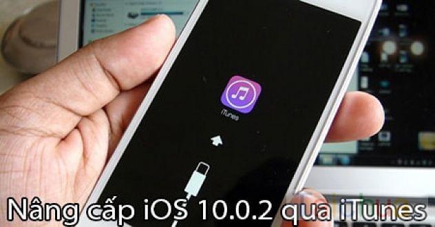 Nâng cấp iOS 10.0.2 qua iTunes như thế nào?
