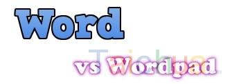 Sự khác nhau giữa Word và Wordpad