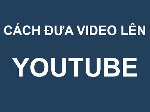 Cách đăng video lên Youtube nhanh và hiệu quả nhất
