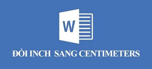 Cách chuyển đổi từ Inch sang cm trong Word 2003 đến 2013