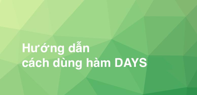 Cách dùng hàm DAYS trong Excel để trả về số ngày giữa hai ngày
