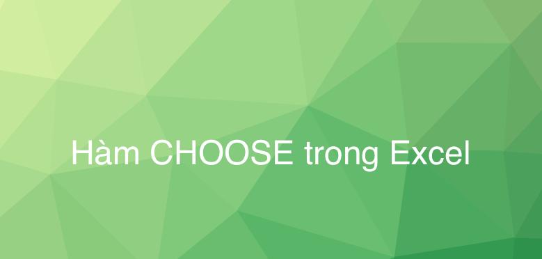 Hàm CHOOSE trong Excel – Tìm kiếm 1 giá trị trong 1 chuỗi giá trị