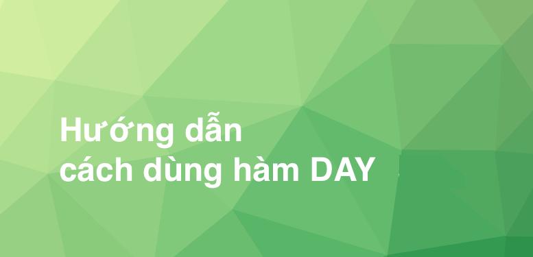 Hàm DAY trong Excel - Trả về ngày tháng năm của một ô tham chiếu
